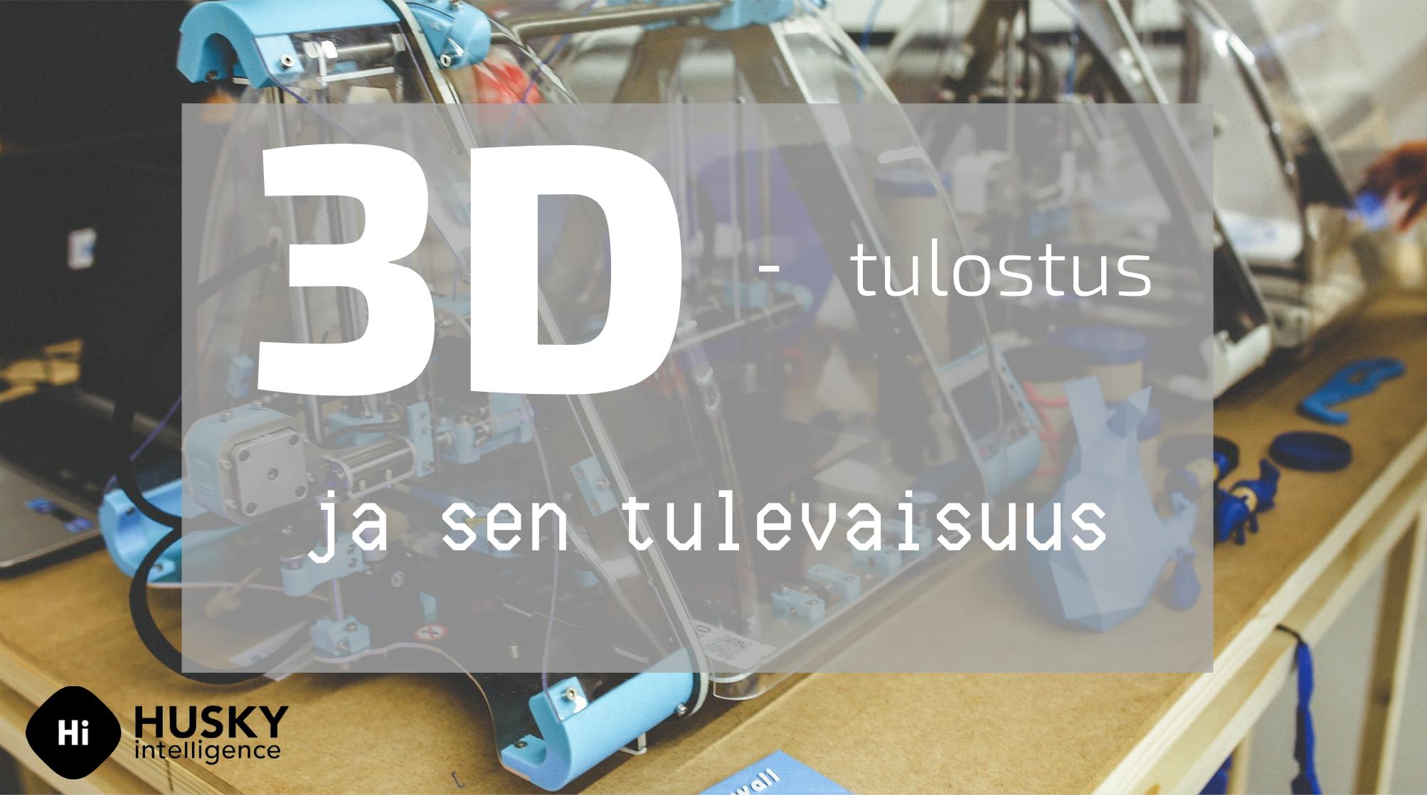 3D tulostuksen tulevaisuus