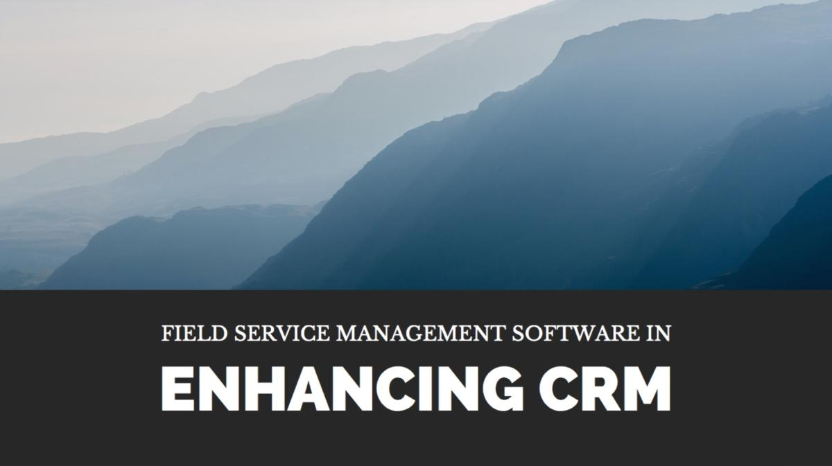 FSM software enhances CRM