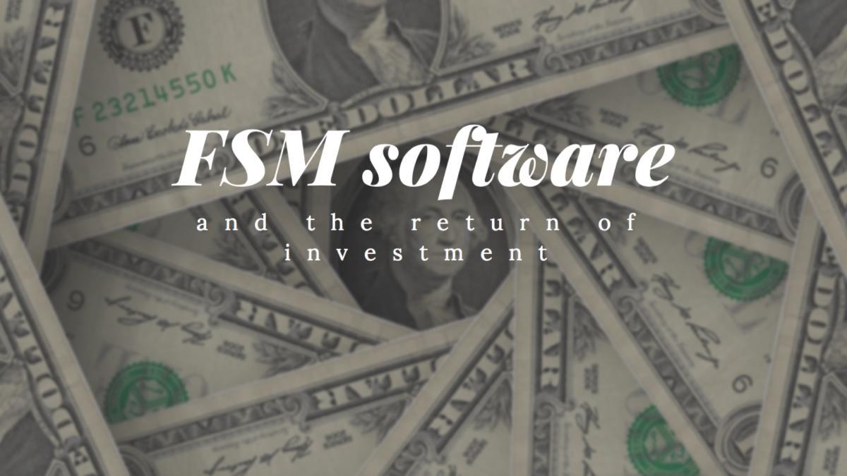 FSM software ROI