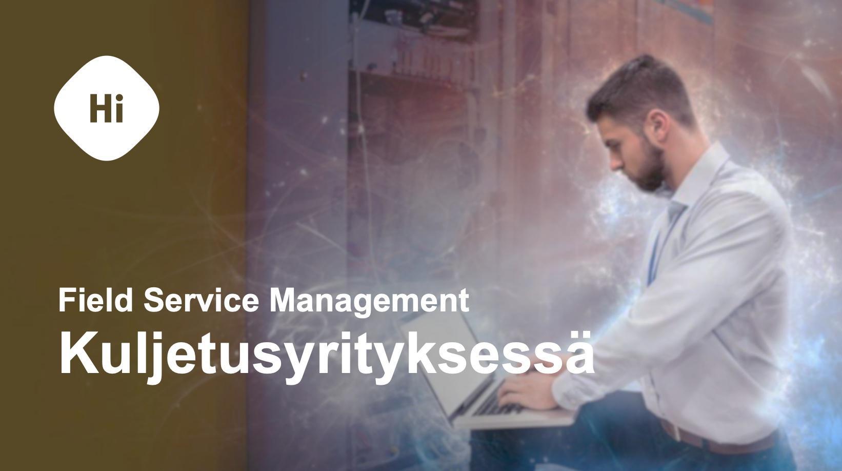 Field Service Management Kuljetusyrityksessä